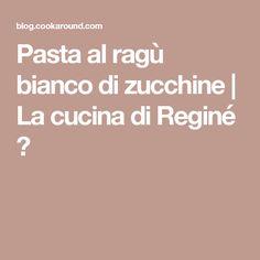 Pasta al ragù bianco di zucchine | La cucina di Reginé ☼
