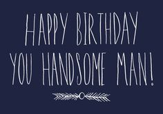 Happy Birthday You Handsome Man Greeting Card