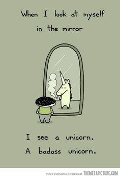 Every time I look at myself in the mirror…