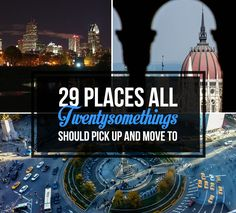 29 Cities All Twentysomethings Should Pick Up And Move To