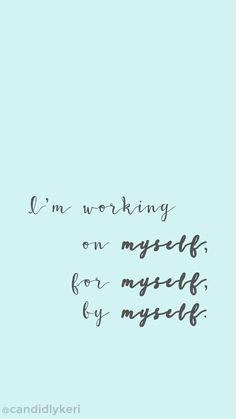 """Devices — Candidly Keri - """"Im working on myself, by myself, for myself"""" motivation inspirational quote wallpaper you can - Favorite Quotes, Best Quotes, Love Quotes, Quotes Girls, Super Quotes, Hd Quotes, Inspirational Quotes Wallpapers, Motivational Quotes, Uplifting Quotes"""