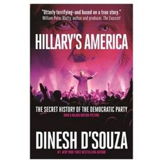 Hillary's America: The Secret History of the Democratic Party by Dinesh D'Souza
