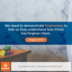 """We need to demonstrate forgiveness to kids so they understand how Christ has forgiven them."" – Reggie Joiner"