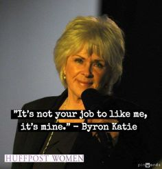 """Byron Katie- this woman saved my sanity. """"Loving What Is"""""""