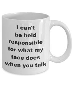 Funny - i can't be held responsible mug Coffee Mug Quotes, Funny Coffee Mugs, Coffee Humor, Funny Me, Hilarious, Cute Mugs, Personalized Mugs, Gag Gifts, Homemade Gifts