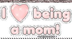 I love being a mom! ♥