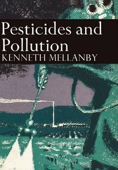 Pesticides and Pollution (Collins New Naturalist Library, Book 50) by Kenneth Mellanby. $29.99. 224 pages. Publisher: Collins (November 29, 2012). Author: Kenneth Mellanby