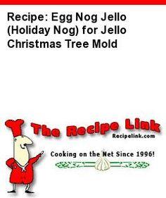Recipe(tried): Egg Nog Jello (Holiday Nog) for Jello Christmas Tree Mold - Recipelink.com