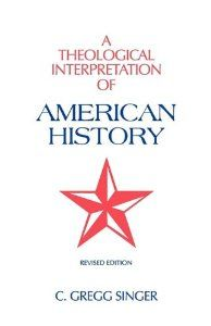 A Theological Interpretation of American History by C. Gregg Singer. $25.00. Publisher: Solid Ground Christian Books (September 9, 2009). Publication: September 9, 2009
