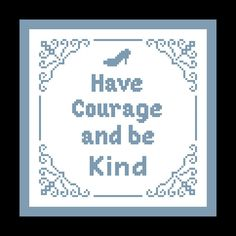 """Cinderella Cross Stitch Pattern """"Have Courage and be Kind"""" from Disney's New Cinderella Movie - Disney Movie Quote, Disney X Stitch Phrase by threadsandthings1 on Etsy"""