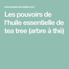 Les pouvoirs de l'huile essentielle de tea tree (arbre à thé)