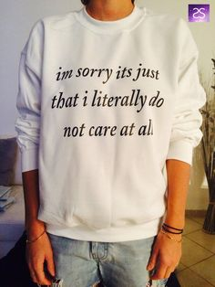 Im sorry its just that i literally do not care at all sweatshirt jumper fashion sweatshirts girls UNISEX sweater teens girls teenagers gifts
