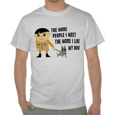 Funny Saying The More People I Meet T-Shirt