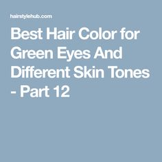 Best Hair Color for Green Eyes And Different Skin Tones - Part 12