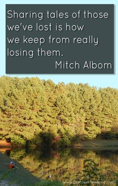 """""""Sharing tales of those we've lost is how we keep from losing them.""""  - Mitch Albom Quote - Memories of walking to my aunt's with my nephews.  Tribute to my aunt's unconditional love and grace. #quote #inspiration http://www.discoverwalking.com/blog/memories-of-walking.php"""
