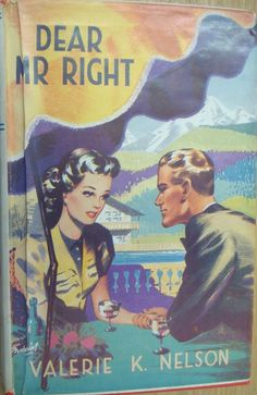 Dear Mr Right by Valerie K. Nelson published by Mills and Boon in 1950.