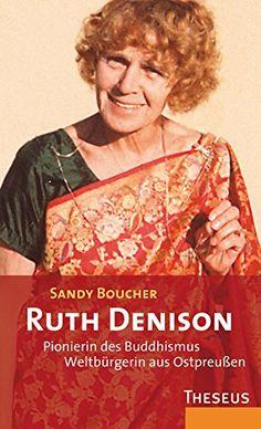 Ruth Denison: Pionierin des Buddhismus - Weltbürgerin aus Ostpreußen