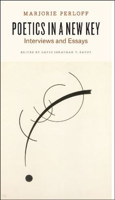 Poetics in a new key : interviews and essays / Marjorie Perloff ; edited by David Jonathan Y. Bayot - Chicago ; London : The University of Chicago Press, 2015