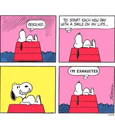 To start each new day with a smile is exhausting.....Snoopy