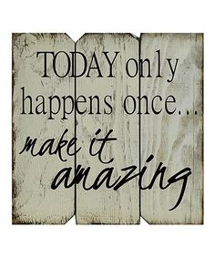 Boulder Innovations White & Black Today Only Happens Once Make It Amazing Wall Art | zulily