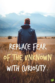 Quotes Replace fear of the unknown with curiosity.Replace fear of the unknown with curiosity. Clever Quotes, Great Quotes, Quotes To Live By, Me Quotes, Motivational Quotes, Inspirational Quotes, Favorite Bible Verses, Favorite Quotes, Curiosity Quotes