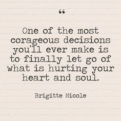 """One of the most courageous decisions you'll ever make is to finally let go of what is hurting your heart and soul."" - Brigitte Nicole - Quotes You Need to Hear if You're Having a Bad Week - Photos"