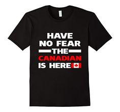 Have No Fear The Canadian Is Here Proud Canada Pride Funny Flag T-Shirt