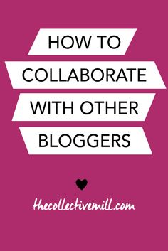 How to Collaborate with Other Bloggers: Collaborating with other bloggers is a great way to network, grow your community, help your SEO ranking, and have fun. Plus, it's not difficult to do. So if you've ever considered making a few blogger friends, you absolutely should. Click the link for 10 easy ways to collaborate with other bloggers. TheCollectiveMill.com