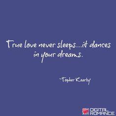 True love never sleeps..it dances in your dreams.