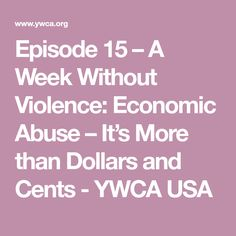 Episode 15 – A Week Without Violence: Economic Abuse – It's More than Dollars and Cents - YWCA USA Economic Justice, Domestic Violence, Knowledge, Tools, Usa, Instruments, Appliance, Facts, Vehicles