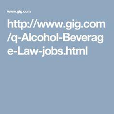 http://www.gig.com/q-Alcohol-Beverage-Law-jobs.html