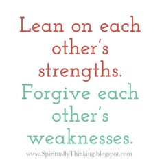 Forgive each other's weaknesses.