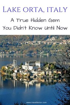Lake Orta, Italy: A True HIdden Gem You Didn't Know Until Now | Travellector #lake #Orta #TravelTips