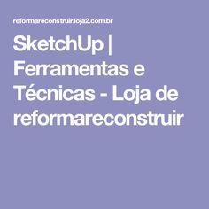 SketchUp | Ferramentas e Técnicas - Loja de reformareconstruir