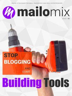 Stop Blogging and Start Building Tools - Mailomix Newsletter #40 Weekly Newsletter, Online Business, Entrepreneur, Blogging, Tools, Building, Instruments, Buildings, Utensils