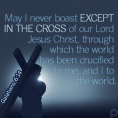 May I never boast except in the cross of our Lord Jesus Christ, through which the world has been crucified to me, and I to the world. #Galatians6_14