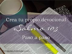 El viaje de una mujer: Crea tu propio devocional – Salmo 103 Paso a paso te explicó cómo hacer tu propio devocional en este Salmo desde www.elviajedeunamujer.com
