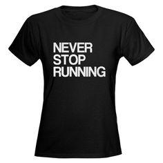 Never stop running.   #fitness #exercise #running #t-shirt