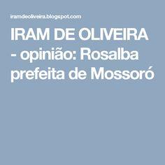 IRAM DE OLIVEIRA - opinião: Rosalba prefeita de Mossoró