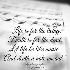 """""""Life is for the living. Death is for the dead. Let life be like music.  And death a note unsaid.""""   #atozchallenge"""