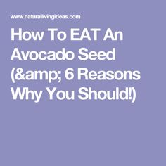 How To EAT An Avocado Seed (& 6 Reasons Why You Should!)