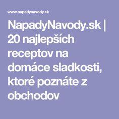 NapadyNavody.sk | 20 najlepších receptov na domáce sladkosti, ktoré poznáte z obchodov