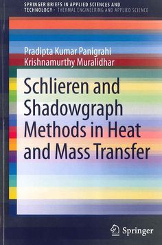Schlieren and shadowgraph methods in heat and mass transfer / Pradipta Kumar Panigrahi, Krishnamurthy Muralidhar