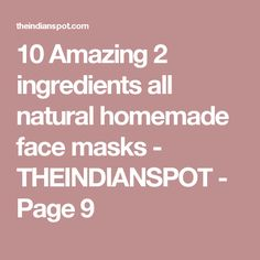 10 Amazing 2 ingredients all natural homemade face masks - THEINDIANSPOT - Page 9