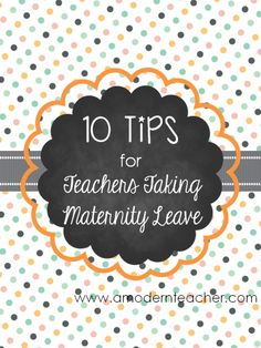 10 Tips for Teachers Taking Maternity Leave from A Modern Teacher www.amodernteacher.com