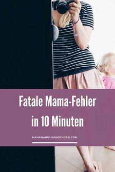 Fatale Fehler in zehn Minuten, was Mama rund ums Kind falsch machen kann. Eine Mamakolumne Mamablog MamaWahnsinnHochDrei