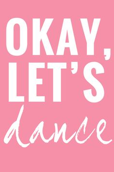 Okay, Let's Dance. #printables #quotes #inspiration
