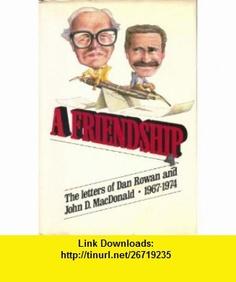 A Friendship The Letters of Dan Rowan and John D. MacDonald 1967-1974 (9780394552767) John D. MacDonald, Dan Rowan , ISBN-10: 0394552768  , ISBN-13: 978-0394552767 ,  , tutorials , pdf , ebook , torrent , downloads , rapidshare , filesonic , hotfile , megaupload , fileserve