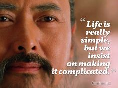 """""""Life is really simple, but we insist on making it complicated.""""   ~ Confucius"""