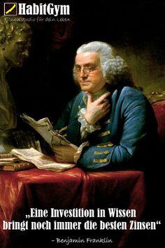 """""""Eine Investition in Wissen bringt noch immer die besten Zinsen."""" – Benjamin Franklin"""